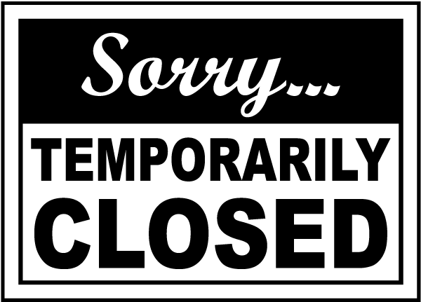Sorry... TEMPORARILY Closed. Don't fret, we will return on Wednesday, 11/14/18.